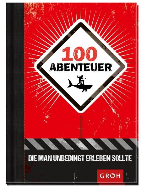Geschenkbuch 100 Abenteuer, die man unbedingt erleben sollte - Groh Verlag